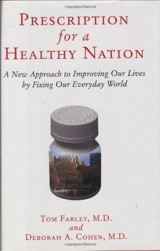 Prescription for a Healthy Nation: A New Approach to Improving Our Lives by Fixing Our Everyday World 9780807021163