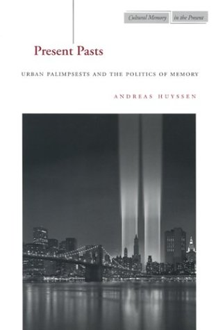 Present Pasts: Urban Palimpsests and the Politics of Memory 9780804745611