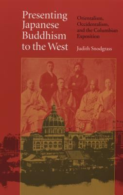 Presenting Japanese Buddhism to the West: Orientalism, Occidentalism, and the Columbian Exposition 9780807827857
