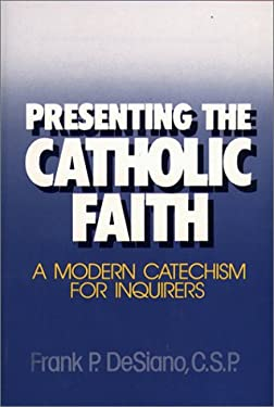 Presenting the Catholic Faith: A Modern Catechism for Inquirers 9780809128419