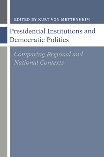 Presidential Institutions and Democratic Politics: Comparing Regional and National Contexts 9780801853142