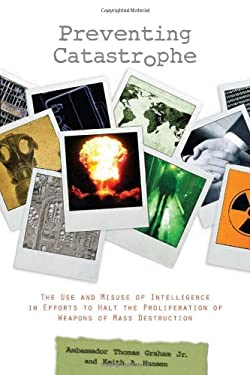 Preventing Catastrophe: The Use and Misuse of Intelligence in Efforts to Halt the Proliferation of Weapons of Mass Destruction 9780804763608