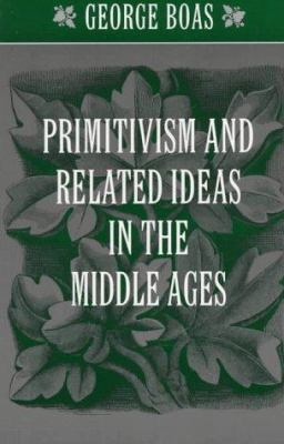 Primitivism and Related Ideas in the Middle Ages 9780801856105