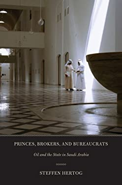 Princes, Brokers, and Bureaucrats: Oil and the State in Saudi Arabia 9780801447815