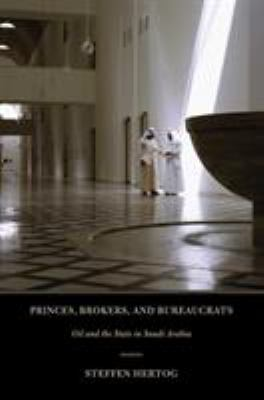 Princes, Brokers, and Bureaucrats: Oil and the State in Saudi Arabia 9780801477515