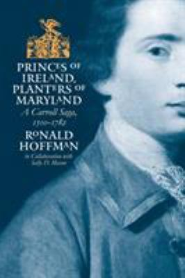 Princes of Ireland, Planters of Maryland: A Carroll Saga, 1500-1782 9780807853474