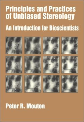 Principles and Practices of Unbiased Stereology: An Introduction for Bioscientists 9780801867972