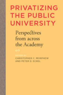 Privatizing the Public University: Perspectives from Across the Academy 9780801891649
