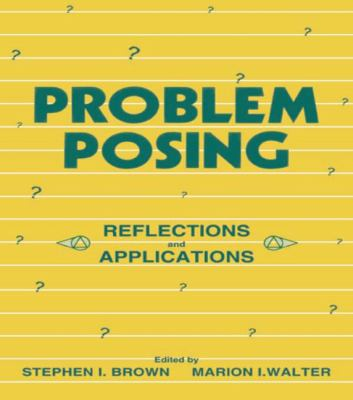 Problem Posing: Reflections and Applications 9780805810653