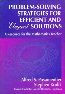 Problem-Solving Strategies for Efficient and Elegant Solutions: A Resource for the Mathematics Teacher 9780803966970