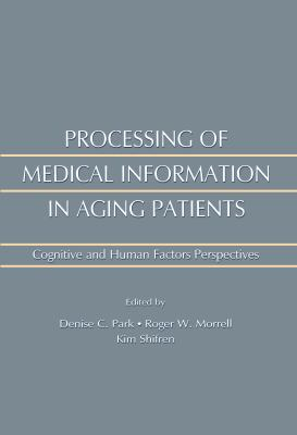 Processing of Medical Information in Aging Patients: Cognitive and Human Factors Perspectives 9780805828894