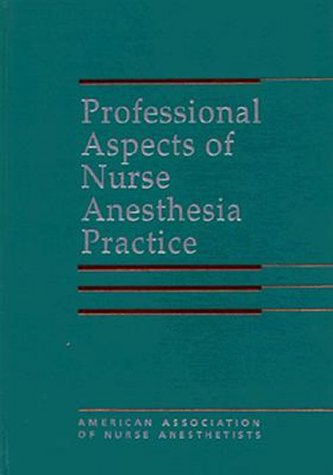 Professional Aspects of Nurse Anesthesia Practice: By American Association of Nurse Anesthetists 9780803601345