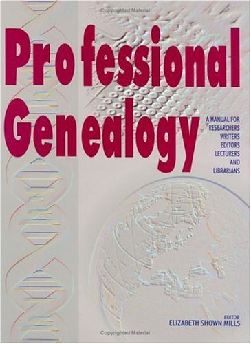 Professional Genealogy. a Manual for Researchers, Writers, Editors, Lecturers, and Librarians 9780806316482