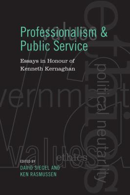 Professionalism and Public Service: Essays in Honour of Kenneth Kernaghan 9780802093493