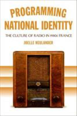 Programming National Identity: The Culture of Radio in 1930s France 9780807134948