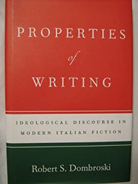 Properties of Writing: Ideological Discourse in Modern Italian Fiction 9780801849190