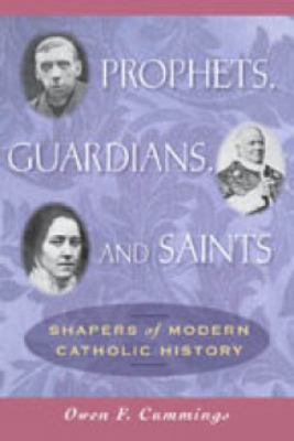 Prophets, Guardians, and Saints: Shapers of Modern Catholic History 9780809144464