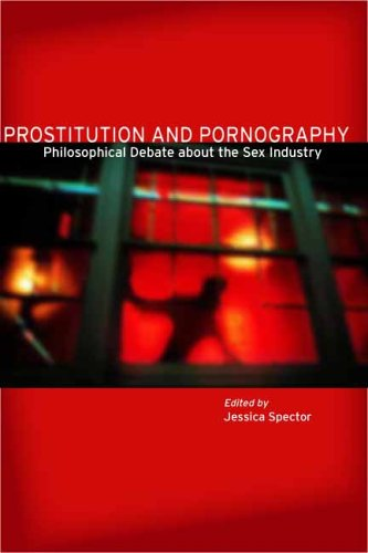 Prostitution and Pornography: Philosophical Debate about the Sex Industry 9780804749381