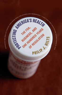 Protecting America's Health: The FDA, Business, and One Hundred Years of Regulation 9780807855829