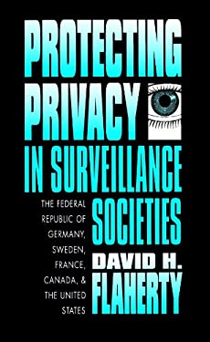 Protecting Privacy in Surveillance Societies: The Federal Republic of Germany, Sweden, France, Canada, and the United States 9780807843529