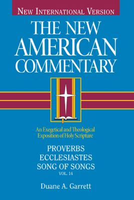The New American Commentary Volume 14 - Proverbs, Ecclesiastes, Song of Songs 9780805401141