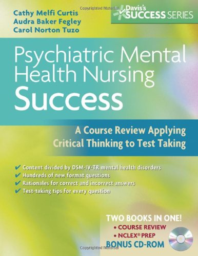 Psychiatric Mental Health Nursing Success: A Course Review Applying Critical Thinking to Test Taking [With CDROM] 9780803618794