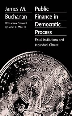 Public Finance in Democratic Process: Fiscal Institutions and Individual Choice 9780807841907