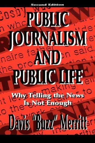Public Journalism and Public Life: Why Telling the News Is Not Enough 9780805827071