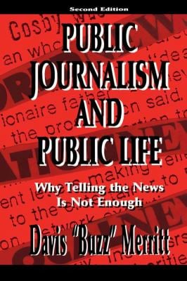 Public Journalism and Public Life: Why Telling the News Is Not Enough 9780805827088