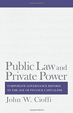 Public Law and Private Power: Corporate Governance Reform in the Age of Finance Capitalism 9780801449048