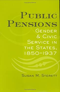 Public Pensions: Gender and Civic Service in the States, 1850-1937 9780801439841
