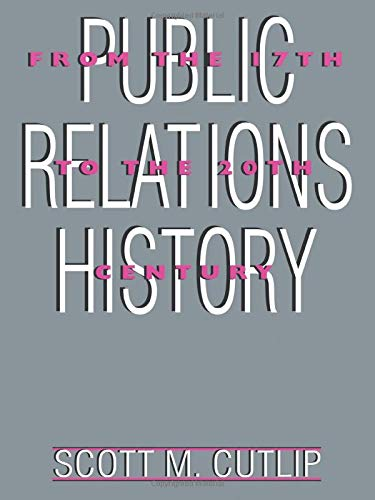 Public Relations History: From the 17th to the 20th Century: The Antecedents 9780805817805