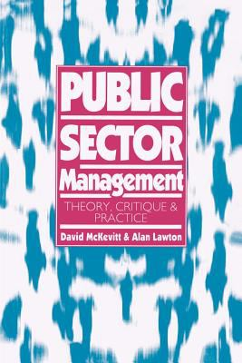Public Sector Management: Theory, Critique and Practice 9780803977136