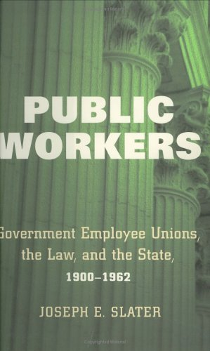Public Workers: Government Employee Unions, the Law, and the State, 1900-1962 9780801440120