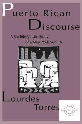 Puerto Rican Discourse: A Sociolinguistic Study of a New York Suburb 9780805819311