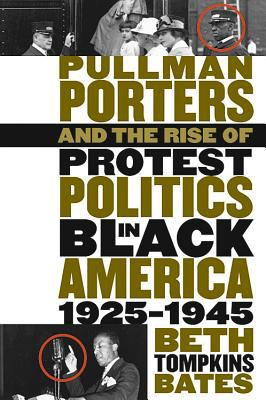 Pullman Porters and the Rise of Protest Politics in Black America, 1925-1945 9780807826140