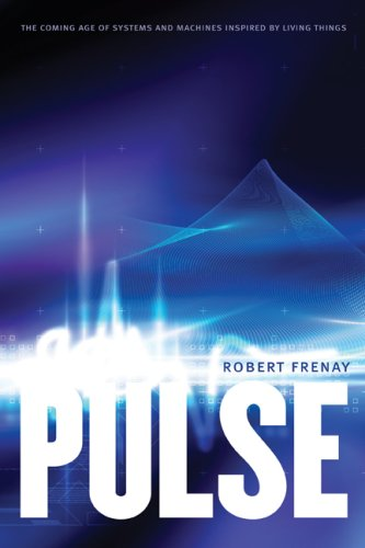 Pulse: The Coming Age of Systems and Machines Inspired by Living Things 9780803217775