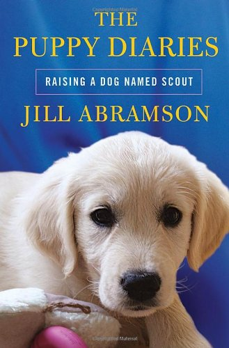 The Puppy Diaries: Raising a Dog Named Scout 9780805093421