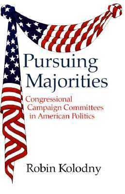 Pursuing Majorities: Congressional Campaign Committees in American Politics 9780806130705