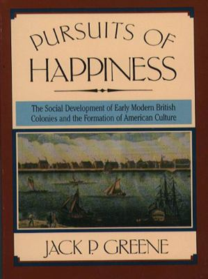 Pursuits of Happiness: The Social Development of Early Modern British Colonies and the Formation of American Culture 9780807842270