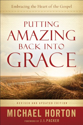 Putting Amazing Back Into Grace: Embracing the Heart of the Gospel 9780801014215