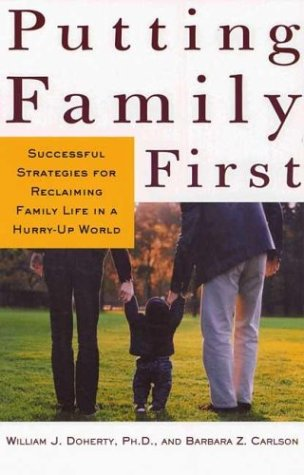 Putting Family First: Successful Strategies for Reclaiming Family Life in a Hurry-Up World 9780805068382