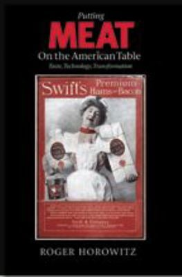 Putting Meat on the American Table: Taste, Technology, Transformation 9780801882418