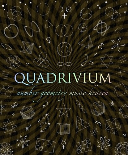 Quadrivium: The Four Classical Liberal Arts of Number, Geometry, Music, & Cosmology 9780802778130