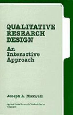 Qualitative Research Design: An Interactive Approach 9780803973282