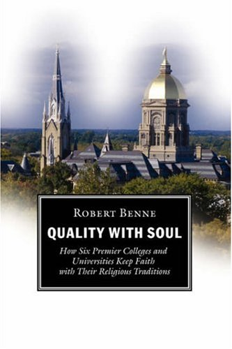 Quality with Soul: How Six Premier Colleges and Universities Keep Faith with Their Religious Traditions 9780802847041