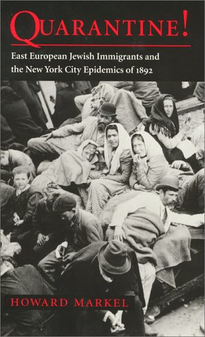 Quarantine! East European Jewish Immigrants and the New York City Epidemics of 1892 9780801861802