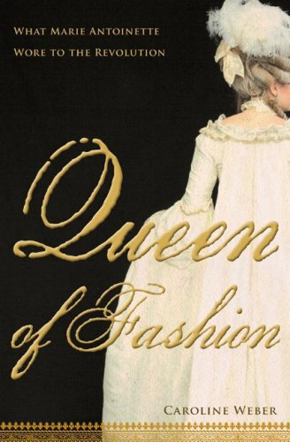 Queen of Fashion: What Marie Antoinette Wore to the Revolution 9780805079494