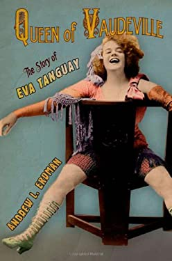 Queen of Vaudeville: The Story of Eva Tanguay 9780801449703