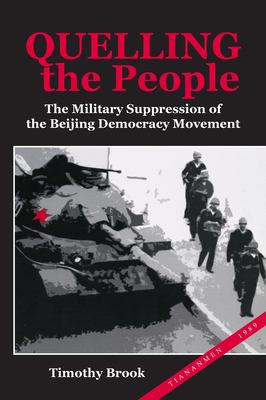 Quelling the People: The Military Suppression of the Beijing Democracy Movement 9780804736381